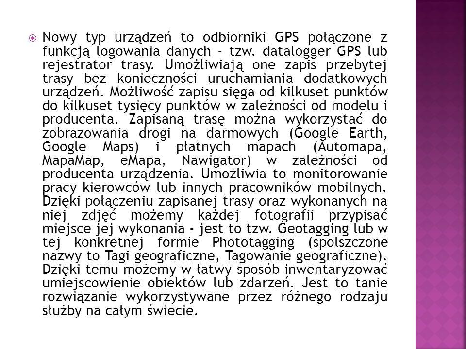 Nowy typ urządzeń to odbiorniki GPS połączone z funkcją logowania danych - tzw.