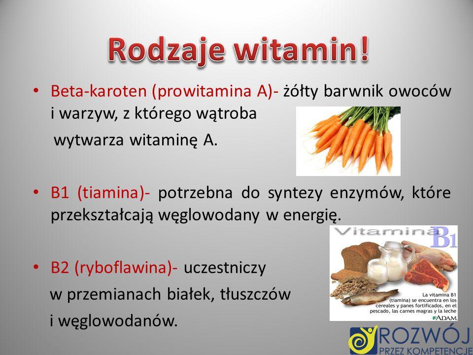 Rodzaje witamin! Beta-karoten (prowitamina A)- żółty barwnik owoców i warzyw, z którego wątroba. wytwarza witaminę A.
