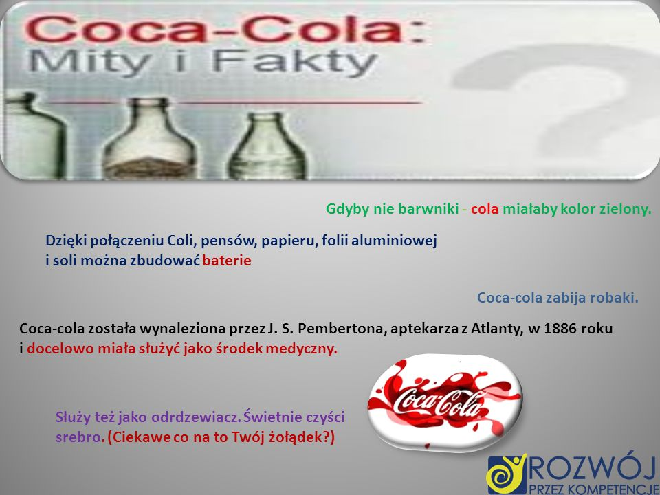 Gdyby nie barwniki - cola miałaby kolor zielony.