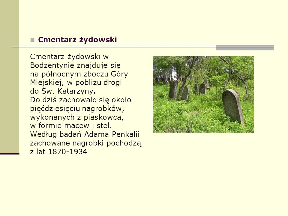 Cmentarz żydowski Cmentarz żydowski w. Bodzentynie znajduje się. na północnym zboczu Góry. Miejskiej, w pobliżu drogi.