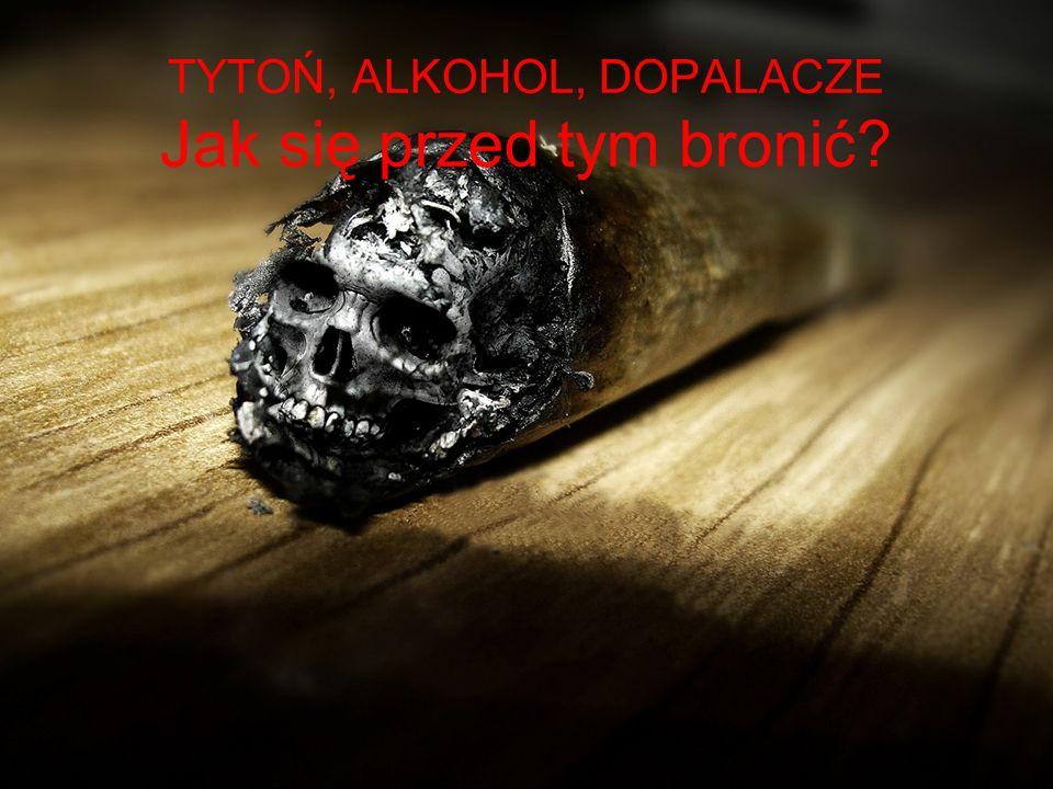 TYTOŃ, ALKOHOL, DOPALACZE Jak się przed tym bronić