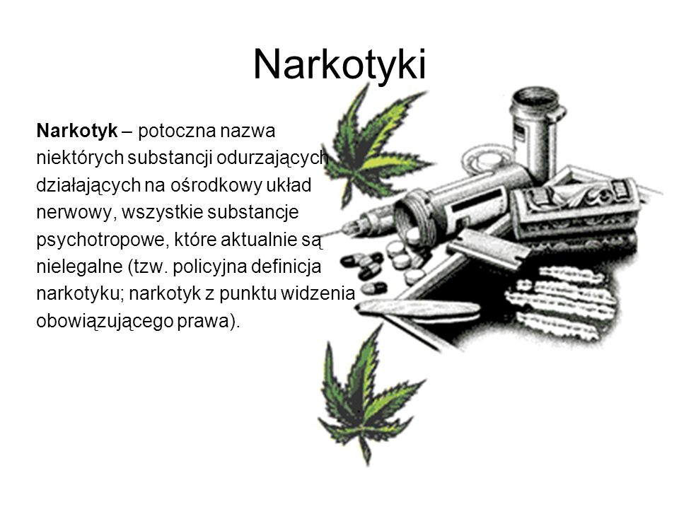 Narkotyki Narkotyk – potoczna nazwa niektórych substancji odurzających
