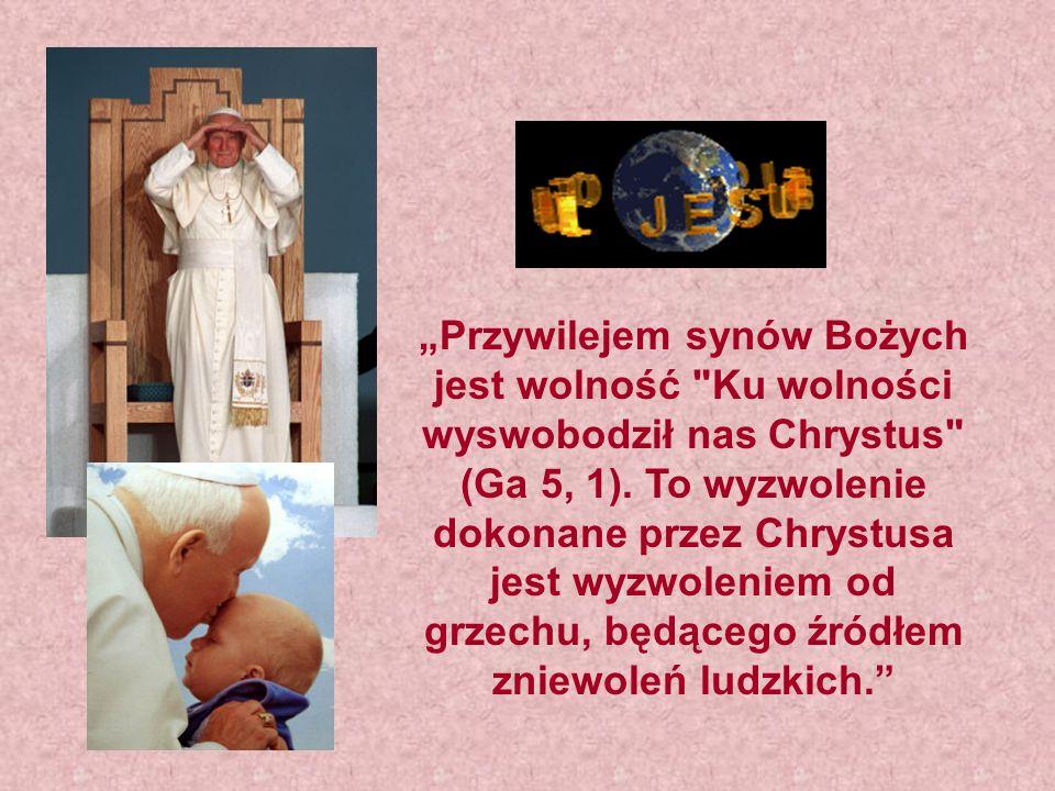 """""""Przywilejem synów Bożych jest wolność Ku wolności wyswobodził nas Chrystus (Ga 5, 1)."""