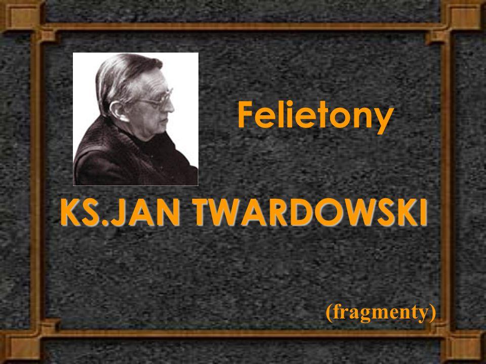Felietony KS.JAN TWARDOWSKI (fragmenty)
