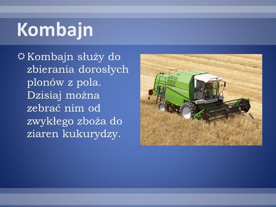 Kombajn Kombajn służy do zbierania dorosłych plonów z pola.