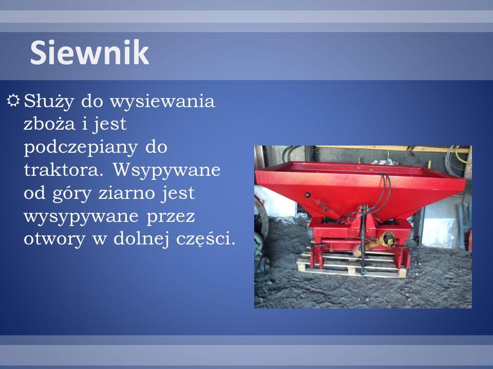 Siewnik Służy do wysiewania zboża i jest podczepiany do traktora.