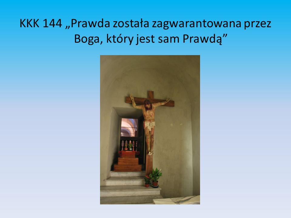"""KKK 144 """"Prawda została zagwarantowana przez Boga, który jest sam Prawdą"""