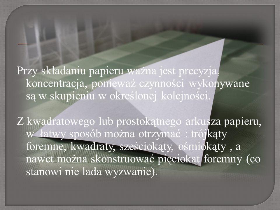 Przy składaniu papieru ważna jest precyzja, koncentracja, ponieważ czynności wykonywane są w skupieniu w określonej kolejności.