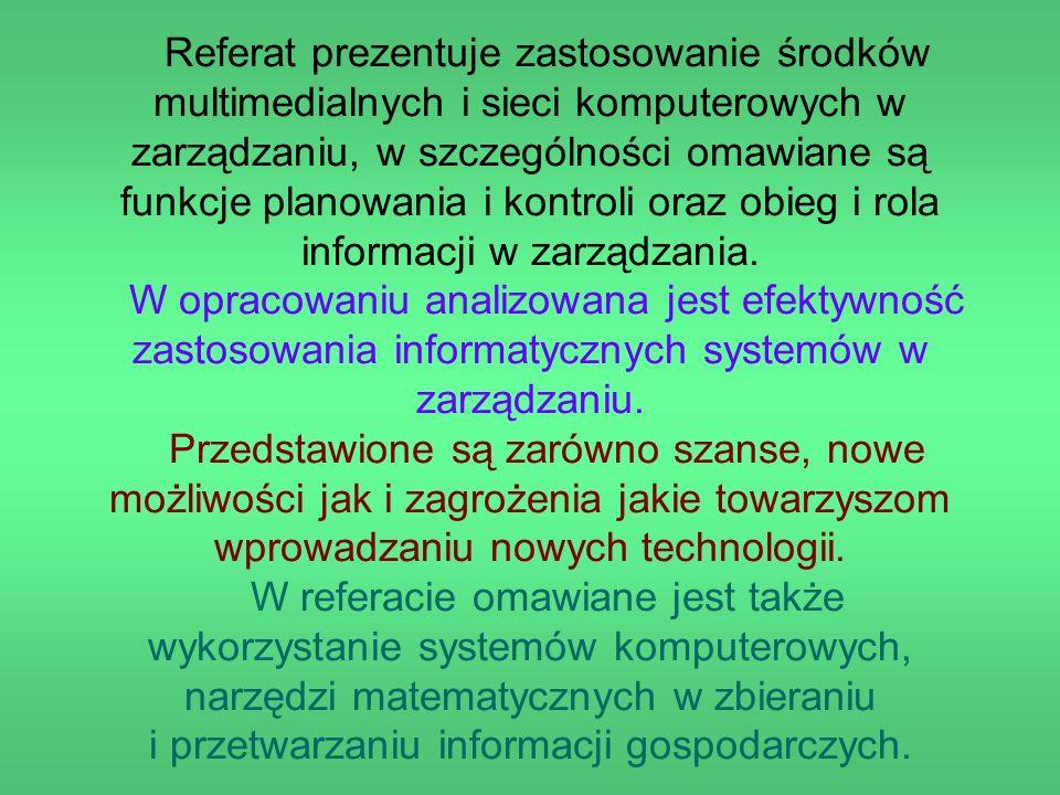 Referat prezentuje zastosowanie środków multimedialnych i sieci komputerowych w zarządzaniu, w szczególności omawiane są funkcje planowania i kontroli oraz obieg i rola informacji w zarządzania.