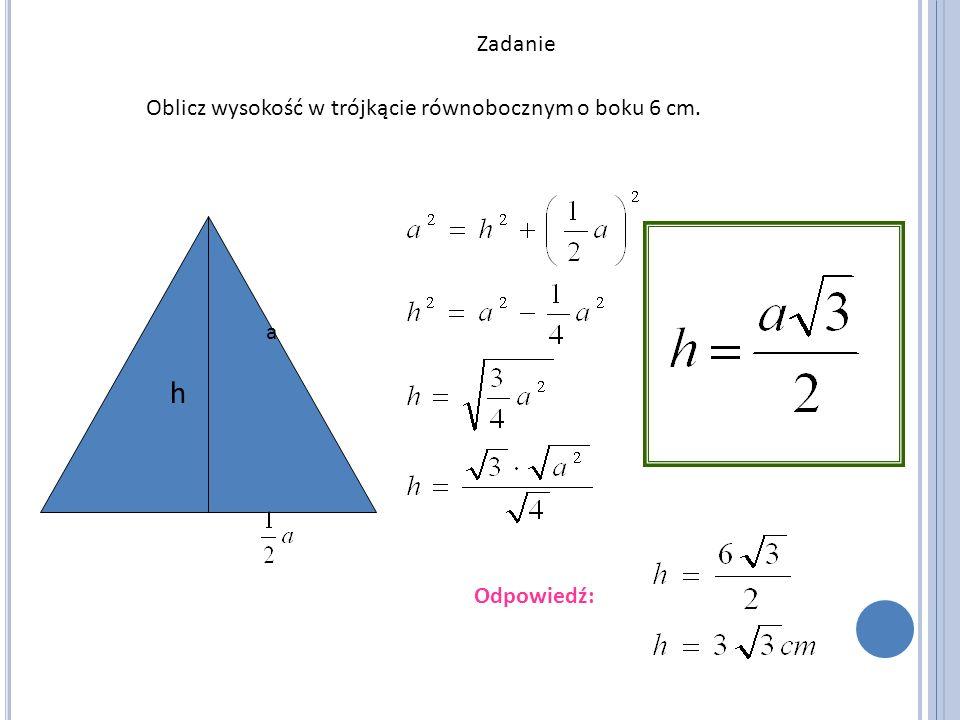 h Zadanie Oblicz wysokość w trójkącie równobocznym o boku 6 cm. a