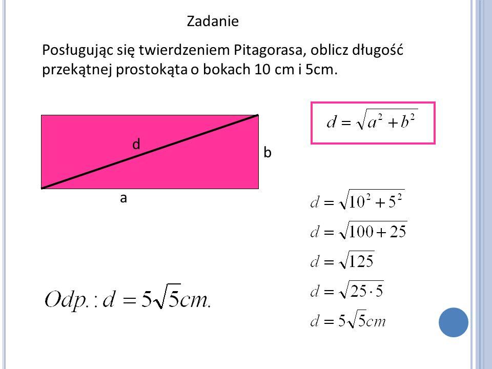 Zadanie Posługując się twierdzeniem Pitagorasa, oblicz długość przekątnej prostokąta o bokach 10 cm i 5cm.