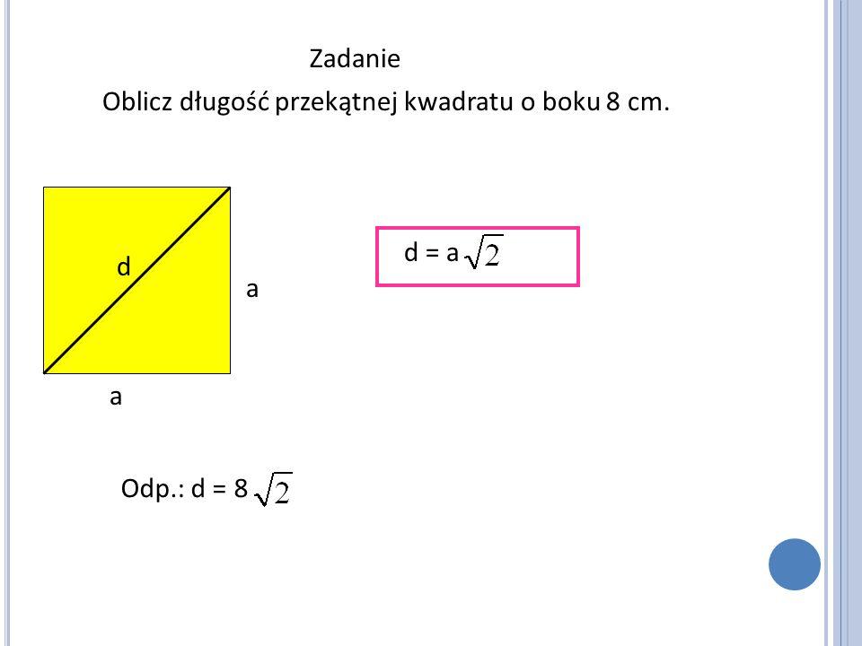 Zadanie Oblicz długość przekątnej kwadratu o boku 8 cm. d = a d a a Odp.: d = 8