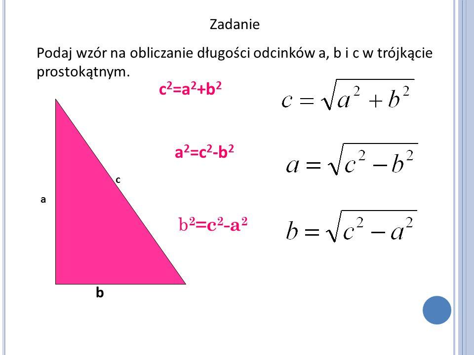 c2=a2+b2 a2=c2-b2 b2=c2-a2 Zadanie