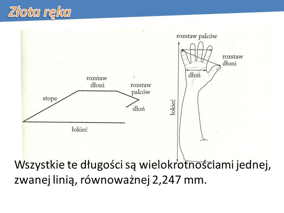 Złota ręka Wszystkie te długości są wielokrotnościami jednej, zwanej linią, równoważnej 2,247 mm.
