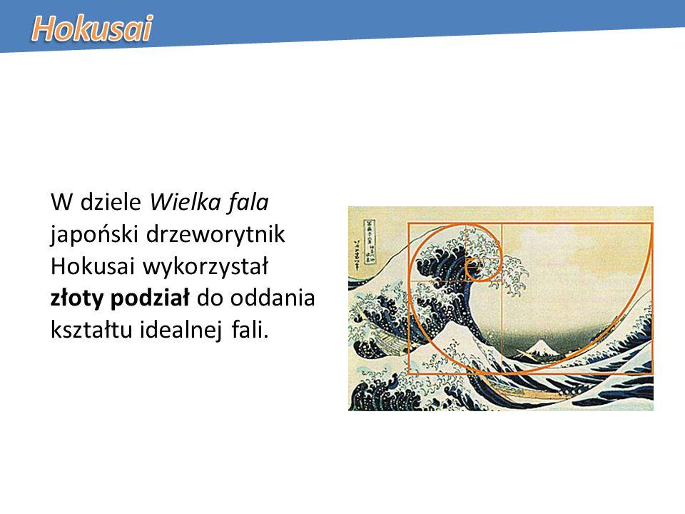 Hokusai W dziele Wielka fala japoński drzeworytnik Hokusai wykorzystał złoty podział do oddania kształtu idealnej fali.
