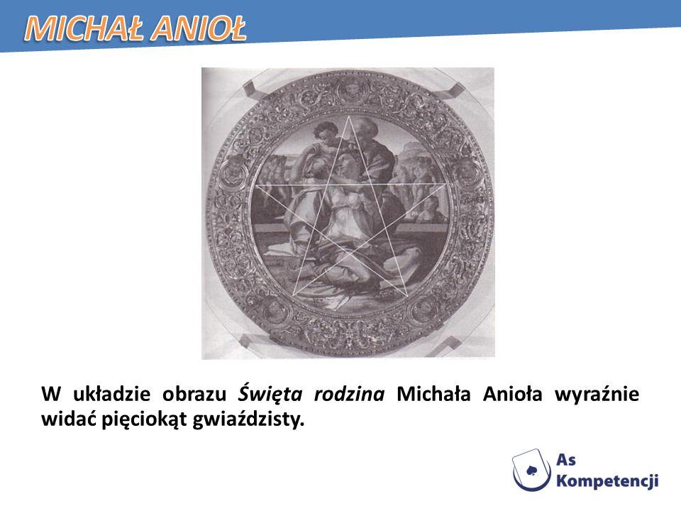 Michał Anioł W układzie obrazu Święta rodzina Michała Anioła wyraźnie widać pięciokąt gwiaździsty.