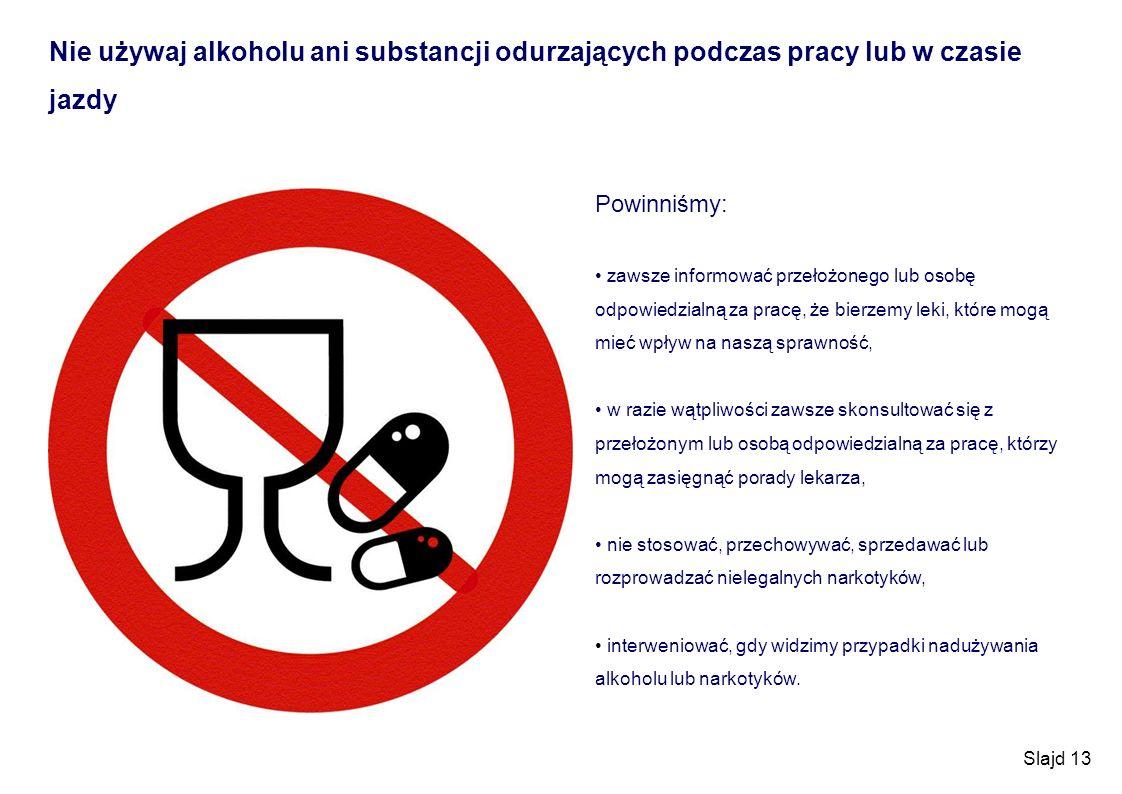 Nie używaj alkoholu ani substancji odurzających podczas pracy lub w czasie jazdy