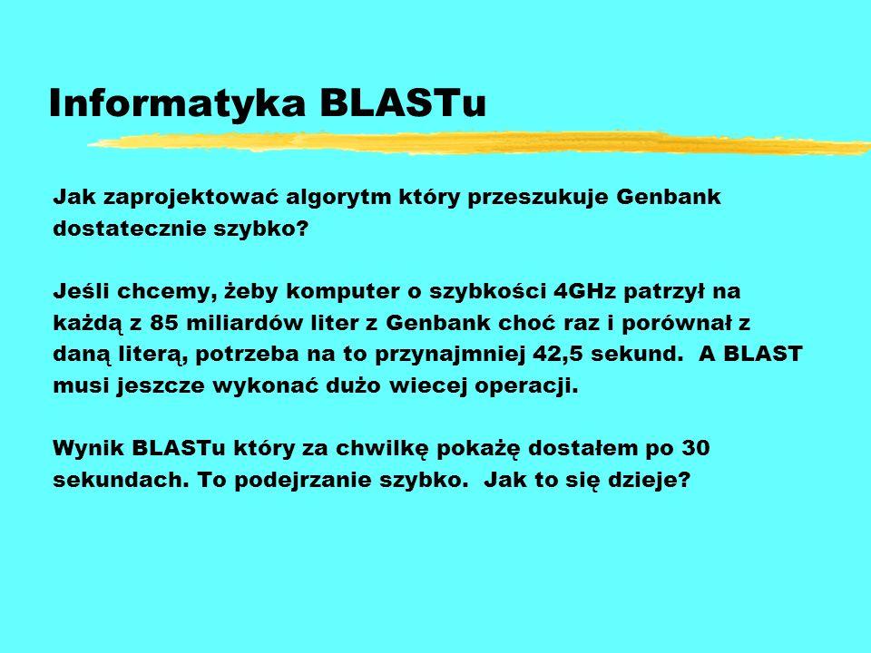 Informatyka BLASTu Jak zaprojektować algorytm który przeszukuje Genbank. dostatecznie szybko