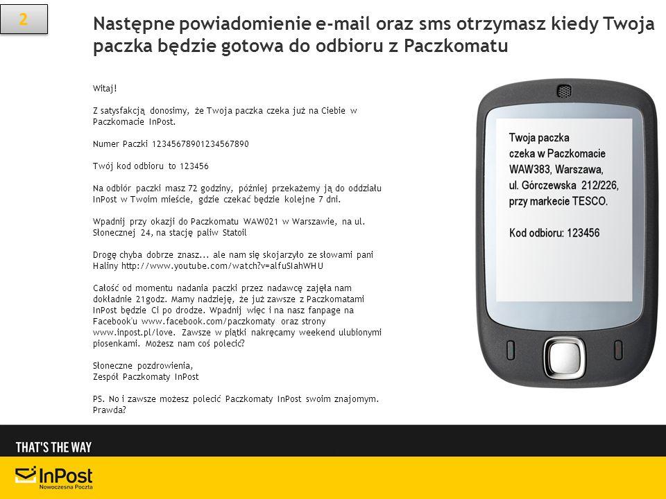 2Następne powiadomienie e-mail oraz sms otrzymasz kiedy Twoja paczka będzie gotowa do odbioru z Paczkomatu.