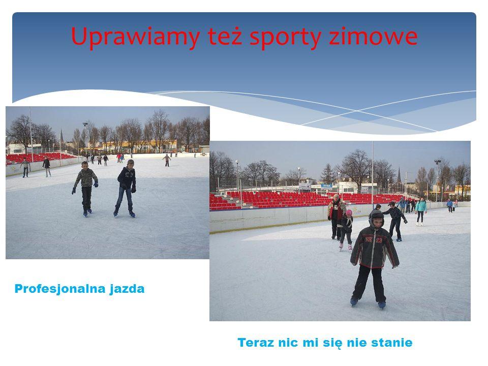 Uprawiamy też sporty zimowe