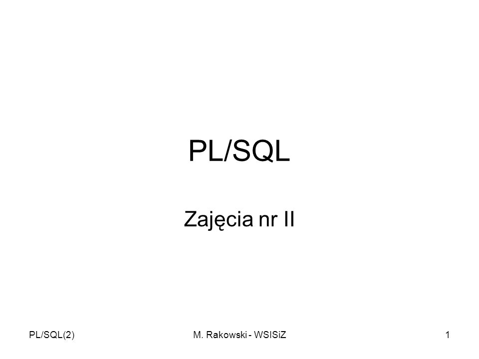 PL/SQL Zajęcia nr II PL/SQL(2) M. Rakowski - WSISiZ
