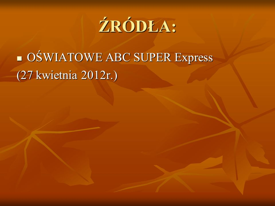 ŹRÓDŁA: OŚWIATOWE ABC SUPER Express (27 kwietnia 2012r.)