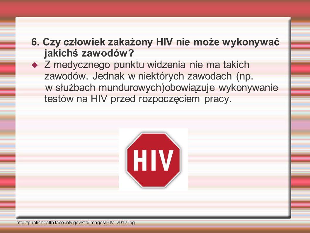 6. Czy człowiek zakażony HIV nie może wykonywać jakichś zawodów