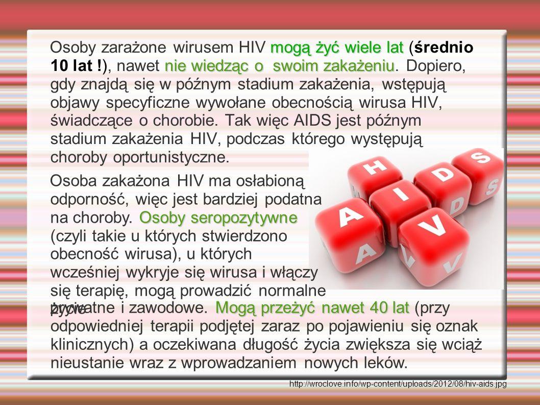 Osoby zarażone wirusem HIV mogą żyć wiele lat (średnio 10 lat