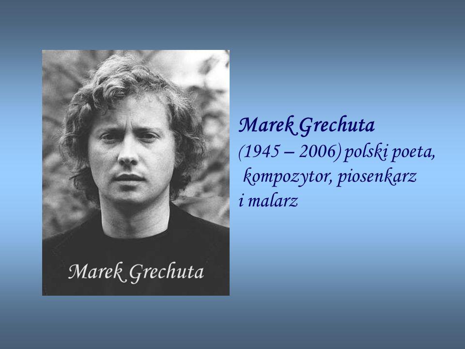 Marek Grechuta (1945 – 2006) polski poeta, kompozytor, piosenkarz i malarz
