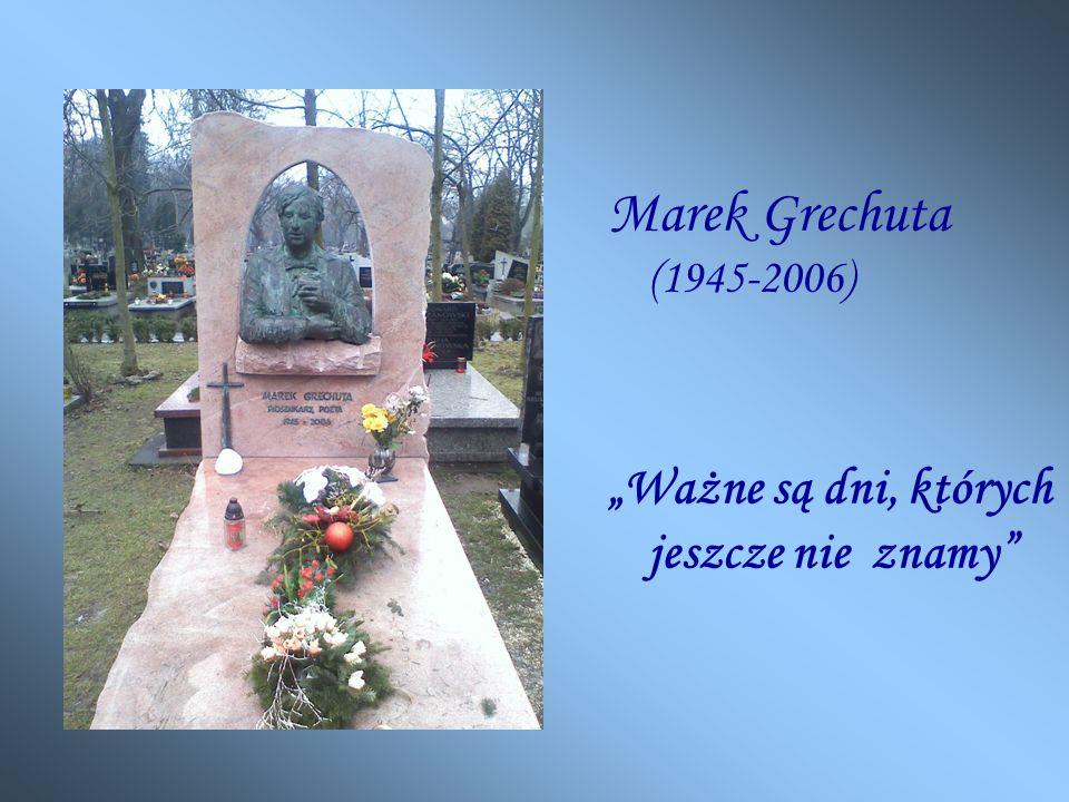 """Marek Grechuta (1945-2006) """"Ważne są dni, których jeszcze nie znamy"""