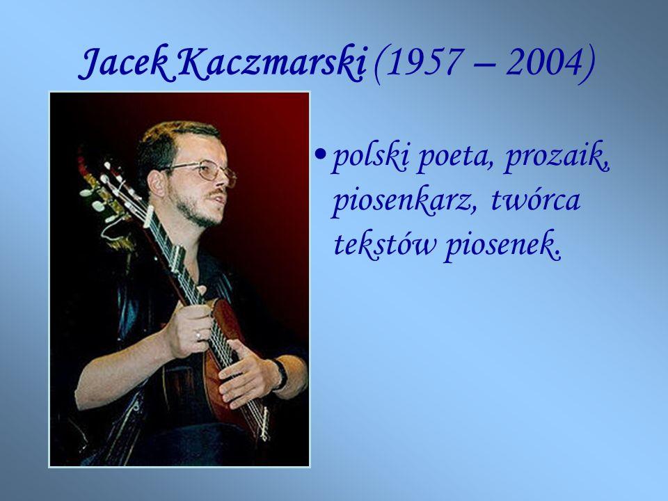 Jacek Kaczmarski (1957 – 2004) polski poeta, prozaik, piosenkarz, twórca tekstów piosenek.