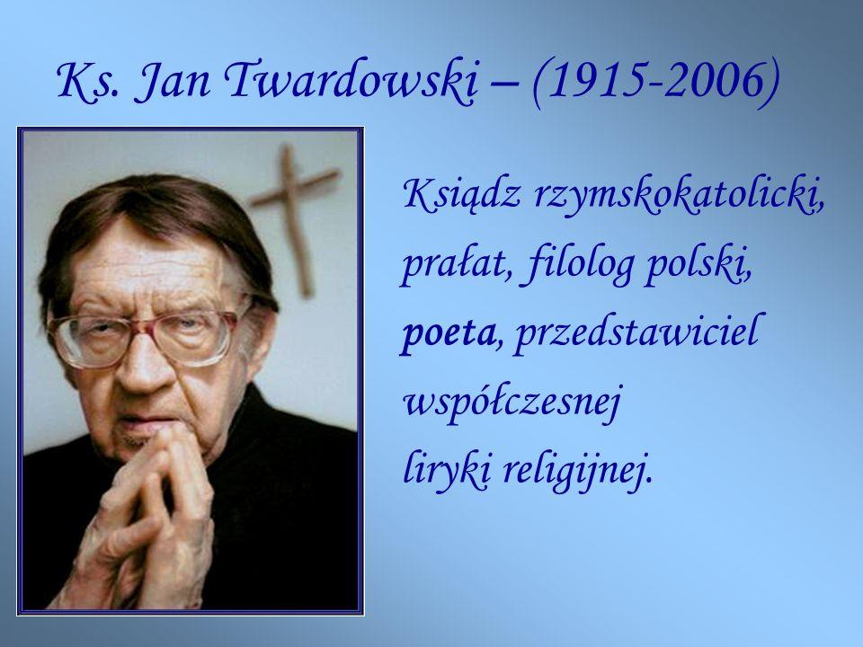 Ks. Jan Twardowski – (1915-2006) Ksiądz rzymskokatolicki,