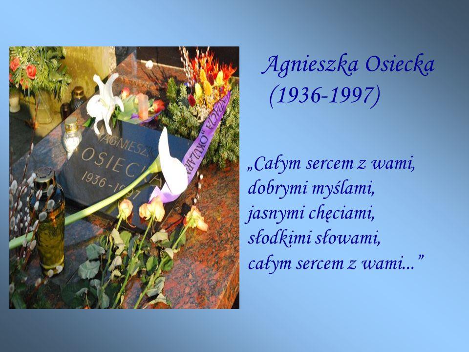 """Agnieszka Osiecka (1936-1997) """"Całym sercem z wami, dobrymi myślami, jasnymi chęciami, słodkimi słowami, całym sercem z wami..."""