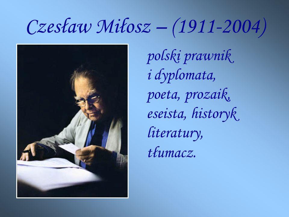 Czesław Miłosz – (1911-2004) polski prawnik i dyplomata, poeta, prozaik, eseista, historyk literatury, tłumacz.
