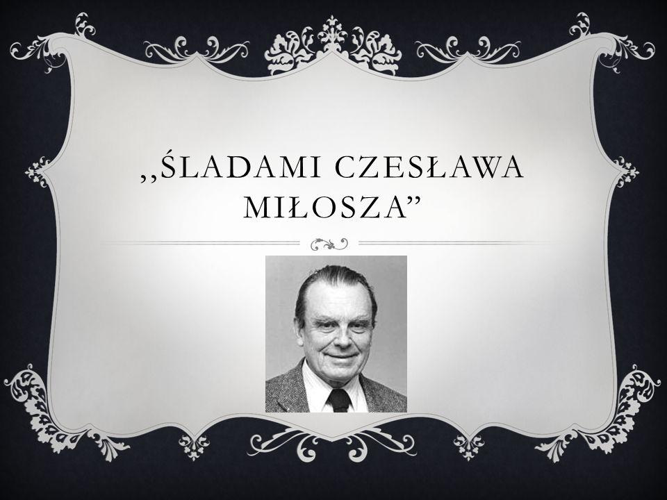 ,,Śladami Czesława Miłosza
