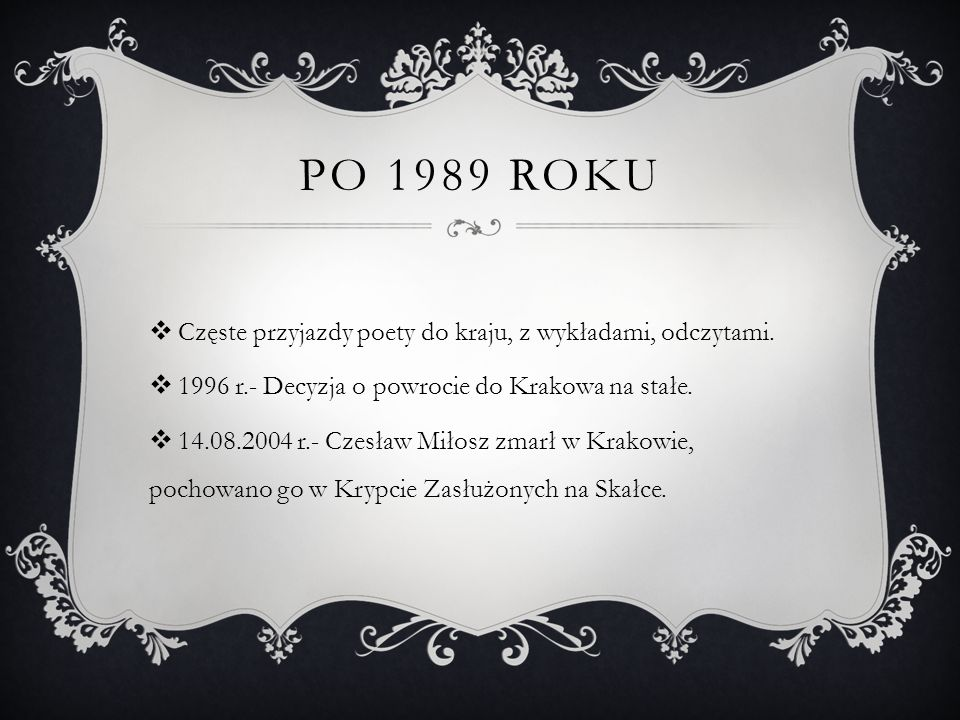 Po 1989 roku Częste przyjazdy poety do kraju, z wykładami, odczytami.