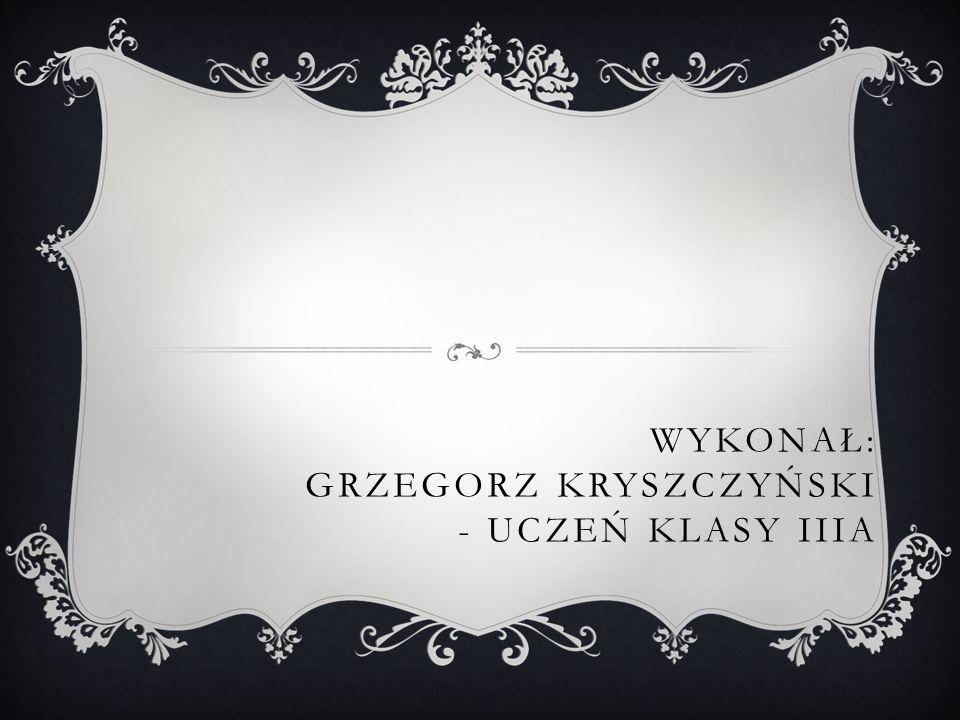 Wykonał: Grzegorz Kryszczyński - uczeń klasy IIIA