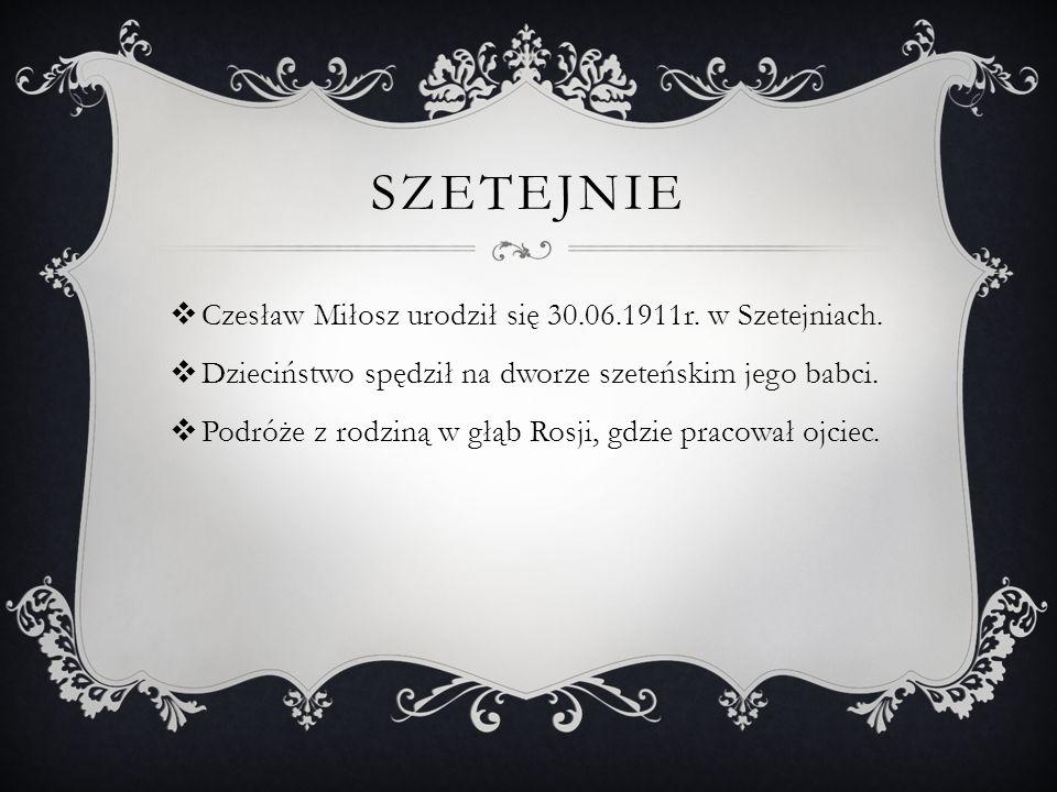 Szetejnie Czesław Miłosz urodził się 30.06.1911r. w Szetejniach.