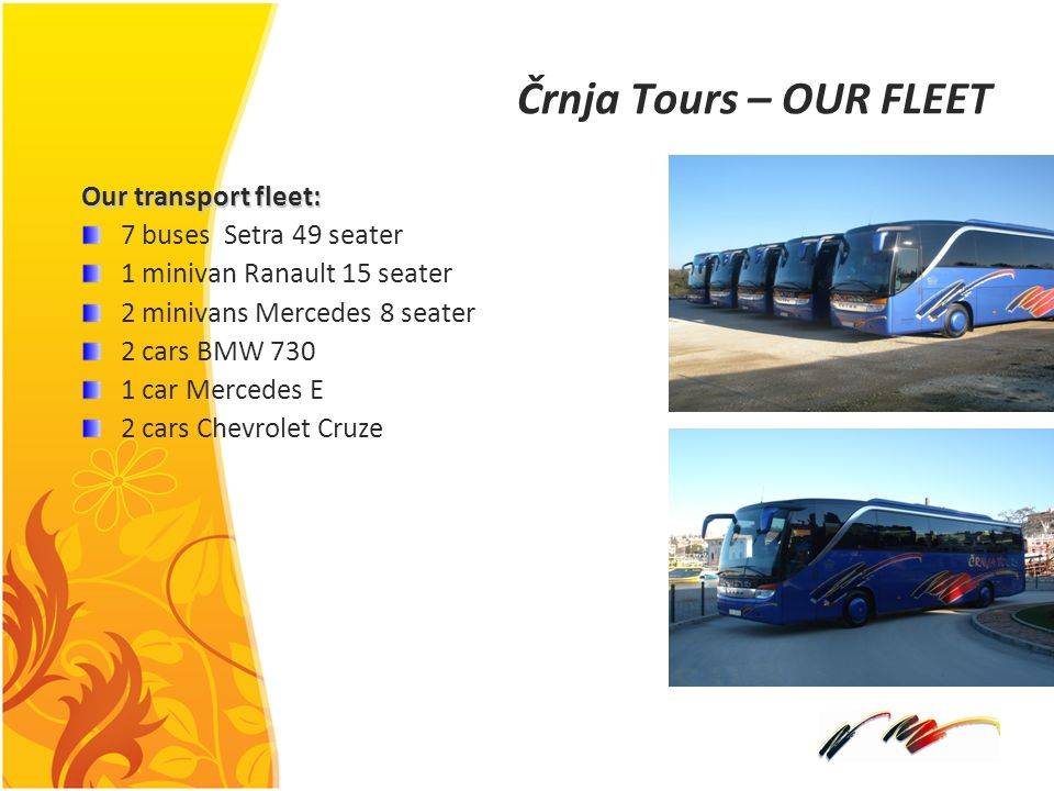 Črnja Tours – OUR FLEET Our transport fleet: 7 buses Setra 49 seater