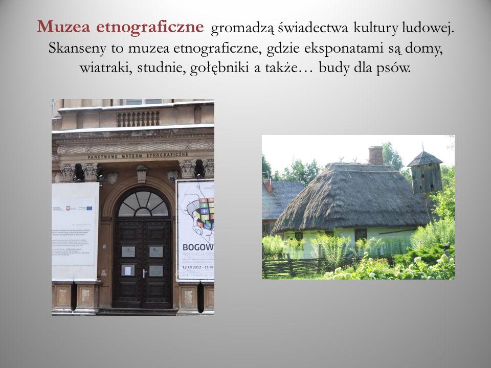 Muzea etnograficzne gromadzą świadectwa kultury ludowej