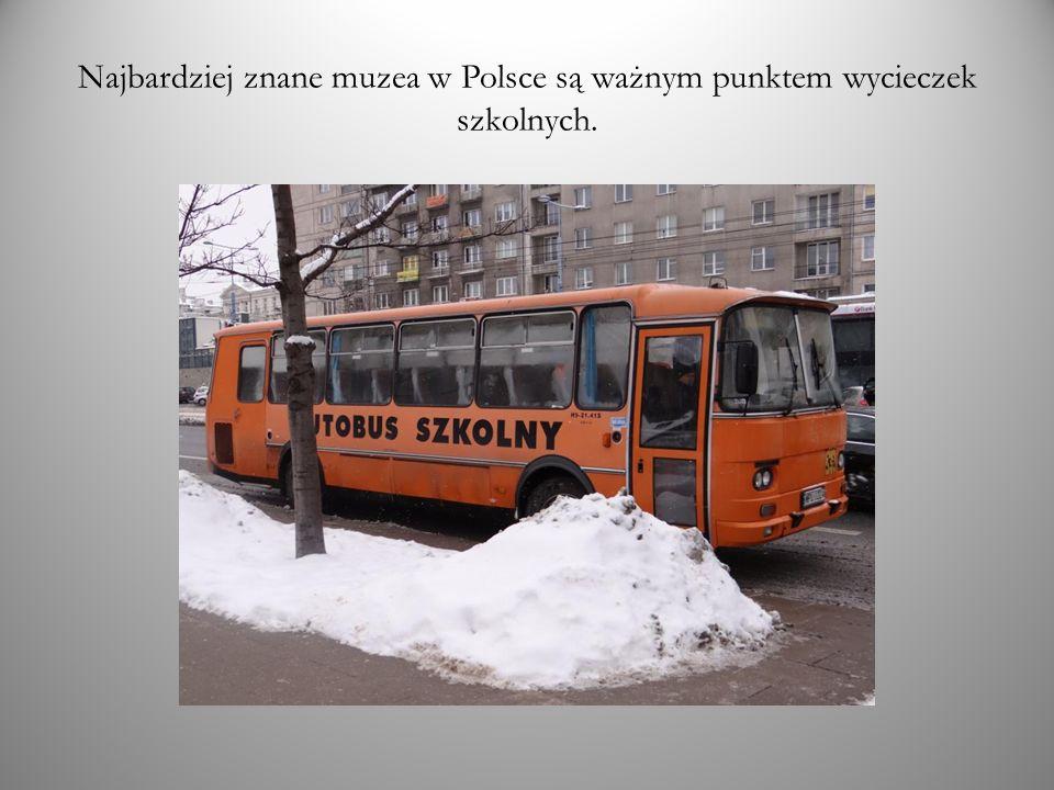 Najbardziej znane muzea w Polsce są ważnym punktem wycieczek szkolnych.