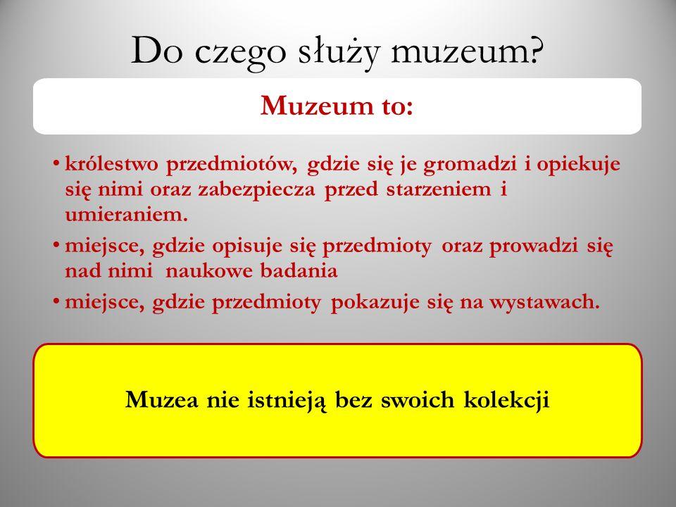 Muzea nie istnieją bez swoich kolekcji