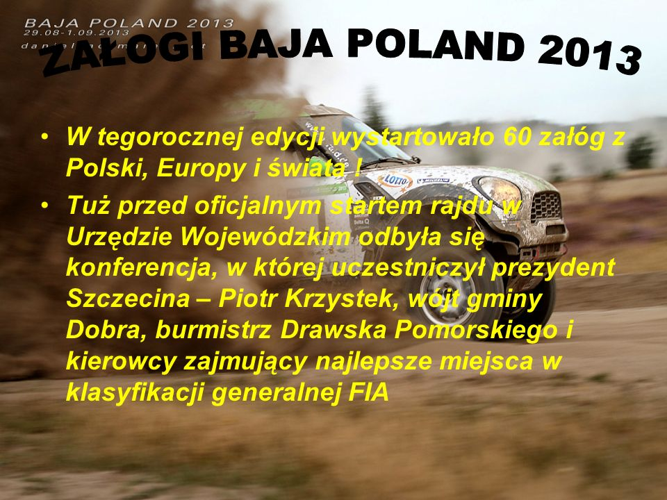 ZAŁOGI BAJA POLAND 2013 W tegorocznej edycji wystartowało 60 załóg z Polski, Europy i świata !