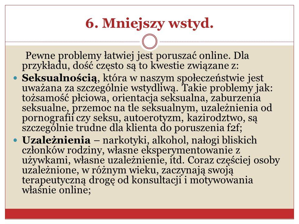 6. Mniejszy wstyd. Pewne problemy łatwiej jest poruszać online. Dla przykładu, dość często są to kwestie związane z: