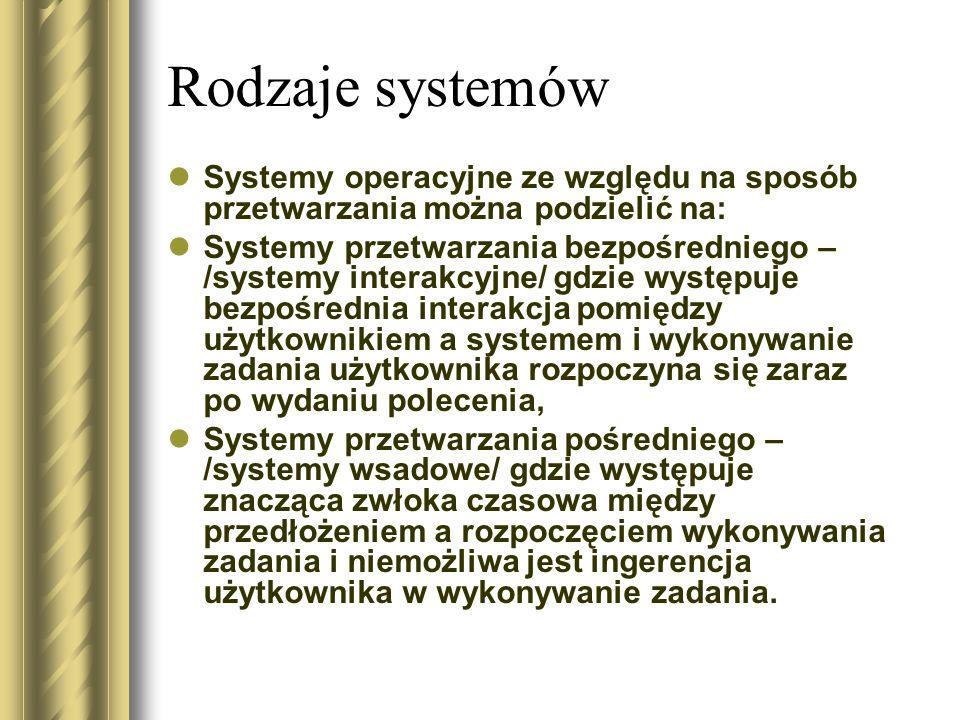 Rodzaje systemów Systemy operacyjne ze względu na sposób przetwarzania można podzielić na: