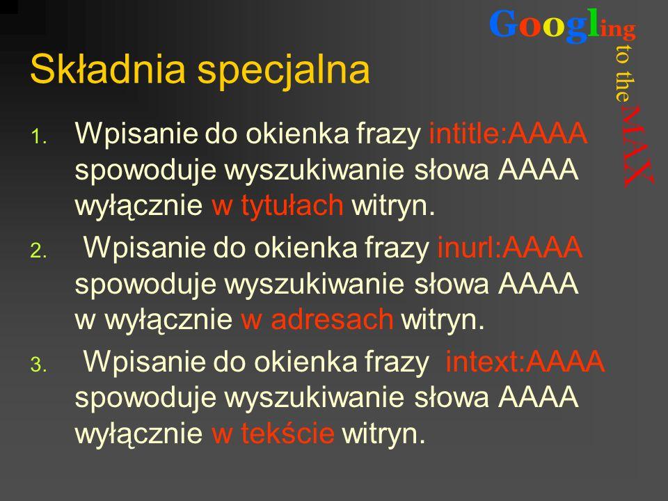 Składnia specjalnaWpisanie do okienka frazy intitle:AAAA spowoduje wyszukiwanie słowa AAAA wyłącznie w tytułach witryn.