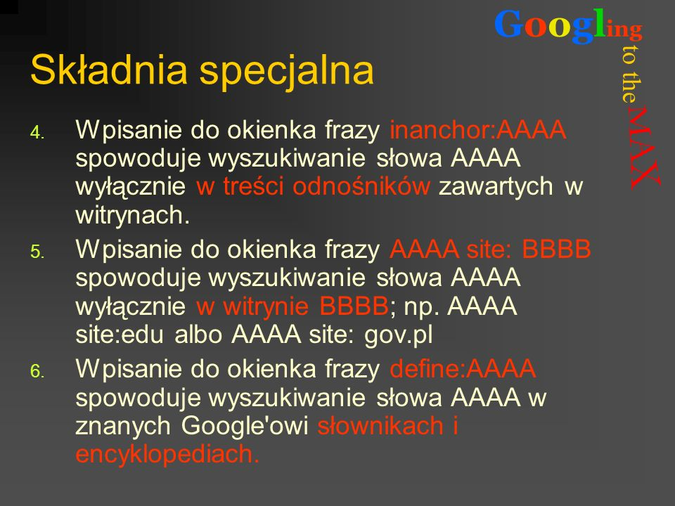 Składnia specjalna Wpisanie do okienka frazy inanchor:AAAA spowoduje wyszukiwanie słowa AAAA wyłącznie w treści odnośników zawartych w witrynach.