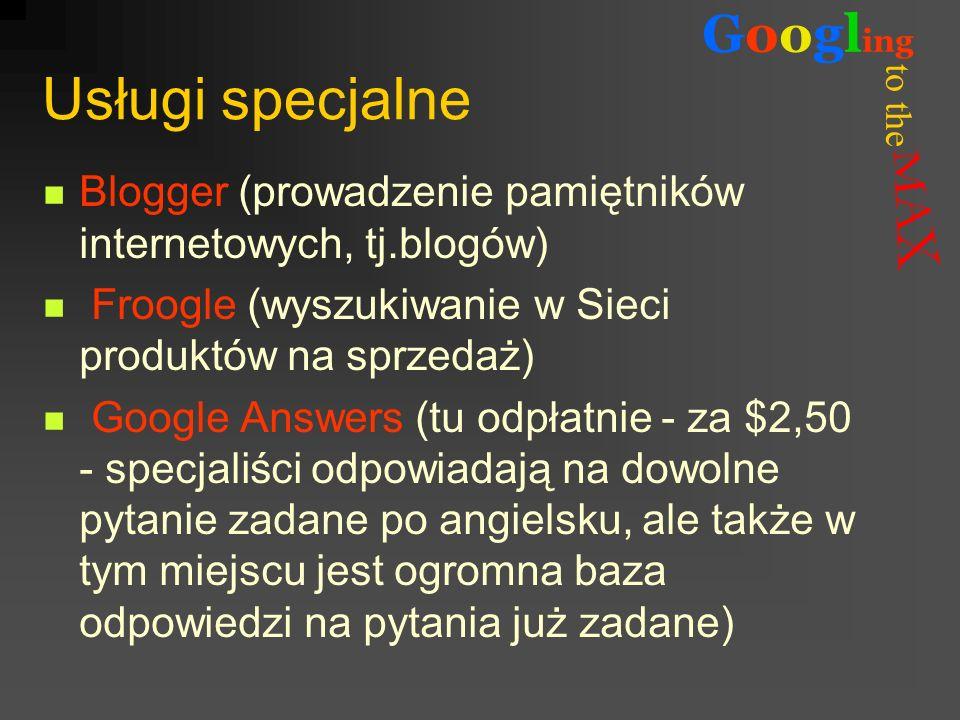 Usługi specjalneBlogger (prowadzenie pamiętników internetowych, tj.blogów) Froogle (wyszukiwanie w Sieci produktów na sprzedaż)