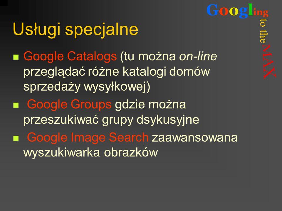 Usługi specjalneGoogle Catalogs (tu można on-line przeglądać różne katalogi domów sprzedaży wysyłkowej)