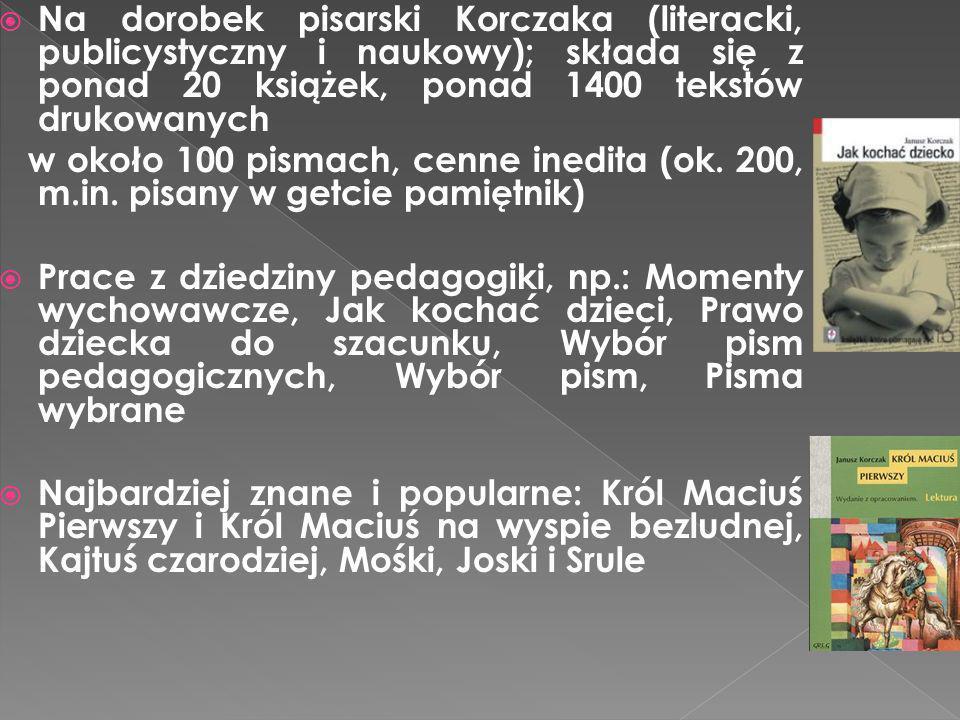 Na dorobek pisarski Korczaka (literacki, publicystyczny i naukowy); składa się z ponad 20 książek, ponad 1400 tekstów drukowanych